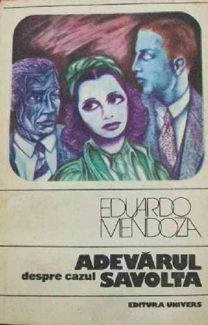 ADEVĂRUL DESPRE CAZUL SAVOLTA, de Eduardo Mendoza (Editura 'Univers', 1985)