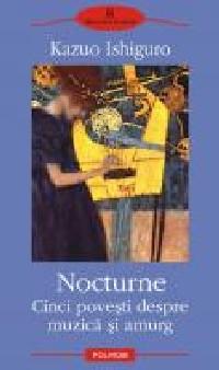 Nocturne. Cinci poveşti despre muzică şi amurg, de Kazuo Ishiguro (Editura 'Polirom', 2009)