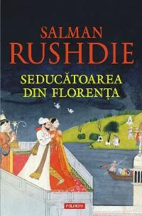 Seducătoarea din Florenţa, de Salman Rushdie (Editura 'Polirom', 2008)
